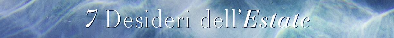 7 Desideri dell'Estate - 03.08
