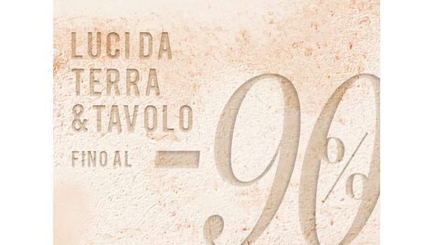 Luci Terra&Tavolo fino al -90%